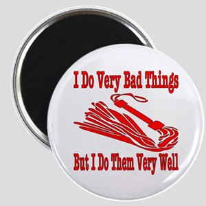 I Do Very Bad Things Magnet