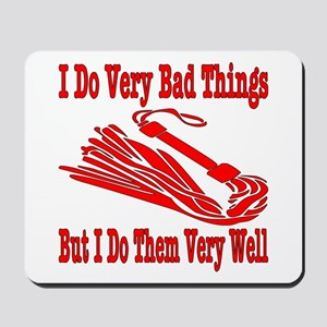 I Do Very Bad Things Mousepad