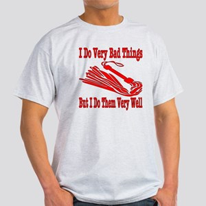 I Do Very Bad Things Light T-Shirt