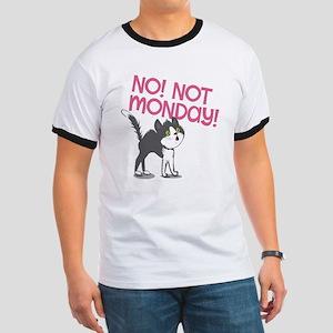 no not monday Ringer T