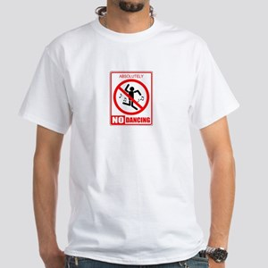 Absolutely No Dancing White T-Shirt