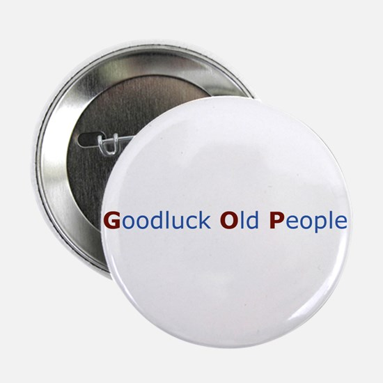 "Goodluck Old People 2.25"" Button"