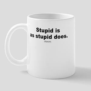 Stupid is as stupid does -  Mug