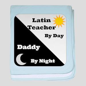 Latin Teacher by day Daddy by night baby blanket