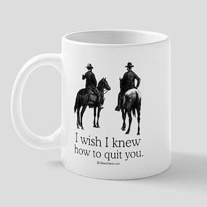 I wish I could quit you ~  Mug