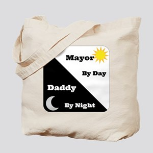 Mayor by day Daddy by night Tote Bag