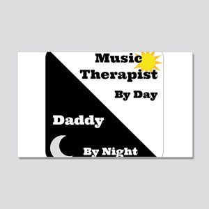 Music Therapist by day Daddy by night 20x12 Wall D