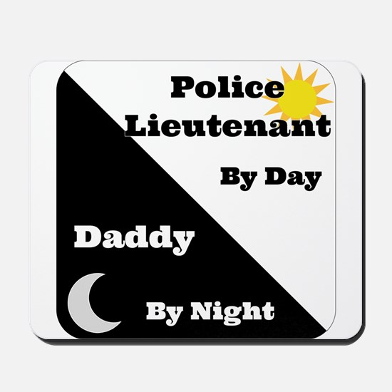 Police Lieutenant by day Daddy by night Mousepad