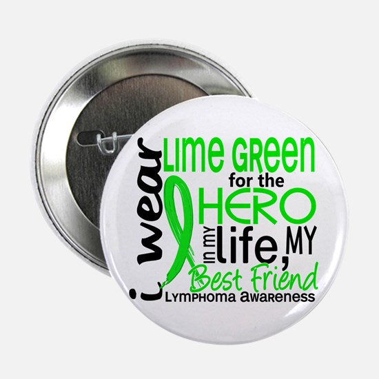 "Hero in Life 2 Lymphoma 2.25"" Button"