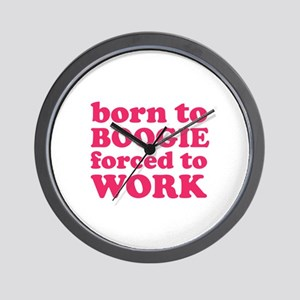 Born To Boogie Forced To Work Wall Clock