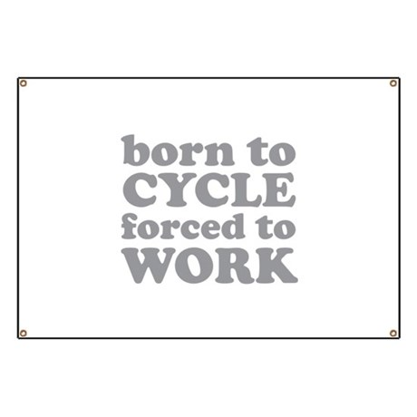 Born To Cycle Forced To Work Banner