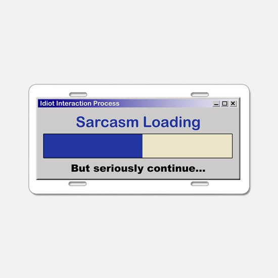 SarcasmLoading.PNG Aluminum License Plate