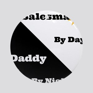 Salesman by day Daddy by night Ornament (Round)