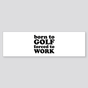 Born To Golf Forced To Work Sticker (Bumper)