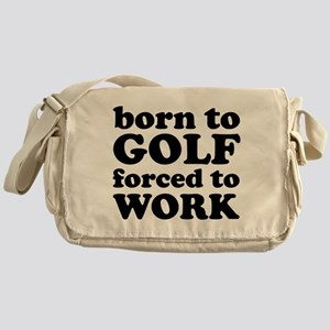 Born To Golf Forced To Work Messenger Bag