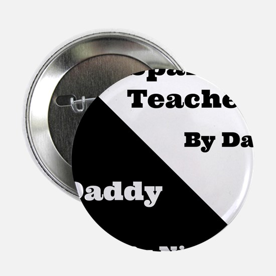 "Spanish Teacher by day Daddy by night 2.25"" Button"