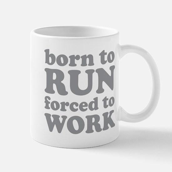 Born To Run Forced To Work Mug