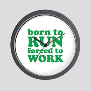 Born To Run Forced To Work Wall Clock