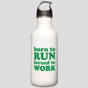 Born To Run Forced To Work Stainless Water Bottle