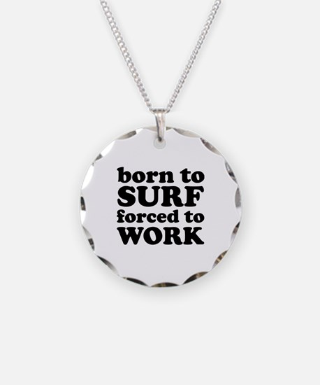 Born To Surf Forced To Work Necklace