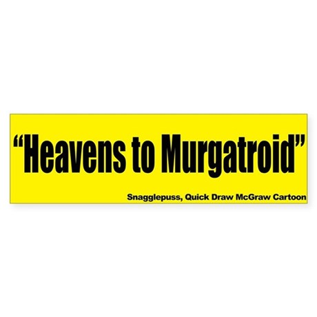 Heavens to Mugatroid - Quick Draw McGraw Sticker