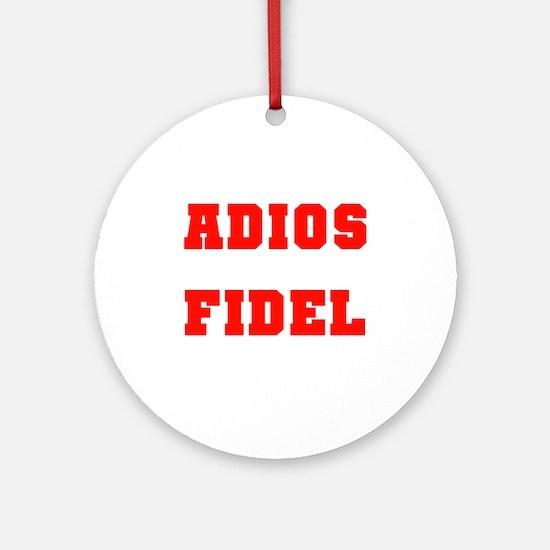 ADIOS FIDEL CASTRO OF CUBA Ornament (Round)