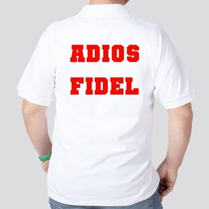 ADIOS FIDEL CASTRO OF CUBA Golf Shirt