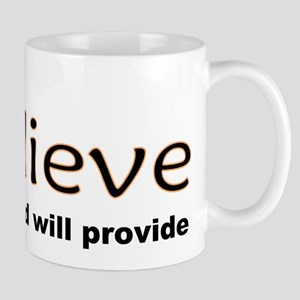 Believe and God will provide Mug