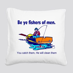 Be ye fishers of men Square Canvas Pillow