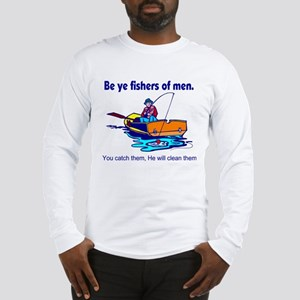 Be ye fishers of men Long Sleeve T-Shirt