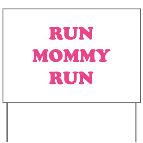 Run Mommy Run Yard Sign