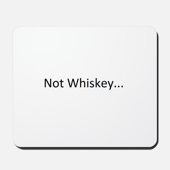 Not Whiskey Mousepad