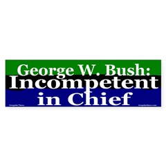 Bush: Incompetent in Chief bumpersticker