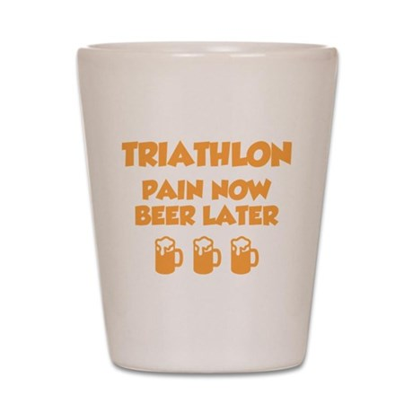 Triathlon Pain Now Beer Later Shot Glass