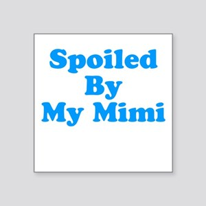"Spoiled By My Mimi Square Sticker 3"" x 3"""