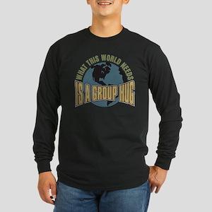 What this World Needs Long Sleeve Dark T-Shirt