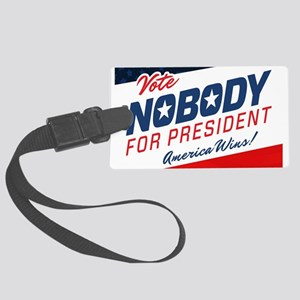 Nobody for President Large Luggage Tag