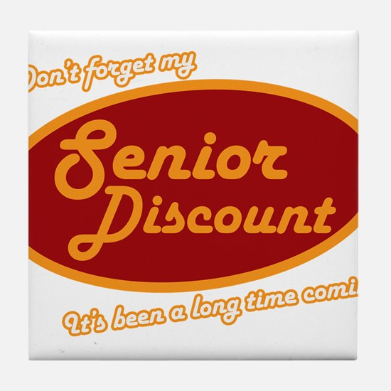 Dont forget my senior discount Tile Coaster
