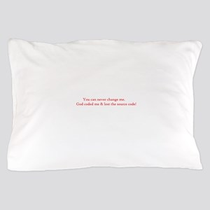 You can never change me Pillow Case
