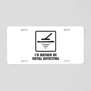 I'd Rather Be Metal Detecting Aluminum License Pla