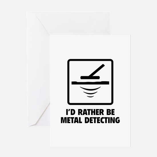 I'd Rather Be Metal Detecting Greeting Card