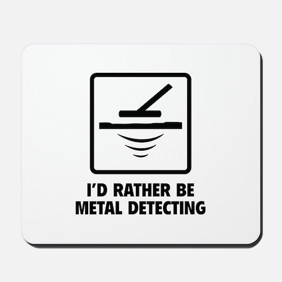 I'd Rather Be Metal Detecting Mousepad