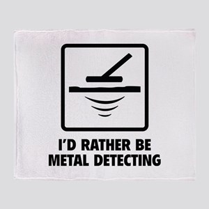 I'd Rather Be Metal Detecting Throw Blanket
