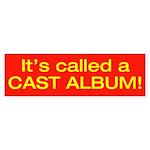 Its called a CAST ALBUM! Bumper Sticker