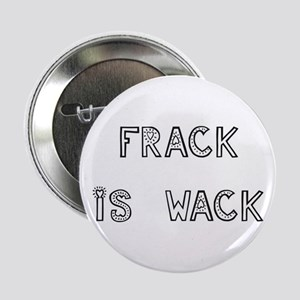 "FRACK IS WACK 2.25"" Button"