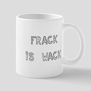 FRACK IS WACK Mug