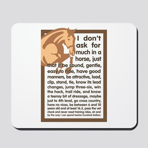 I Don't Ask For Much Mousepad