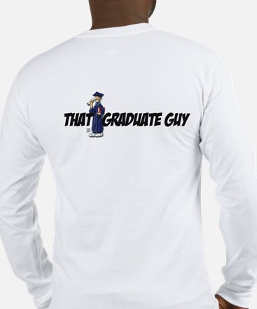 """THAT GRADUATE GUY"" Long Sleeve T-Shirt"