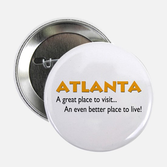 """Atlanta...great place to live 2.25"""" Button (100 pa"""
