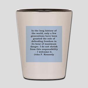 john f kennedy quote Shot Glass